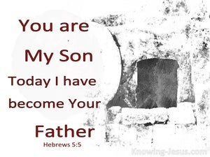 Hebrews 5:5 You Are My Son Today I Become Your Father (white)