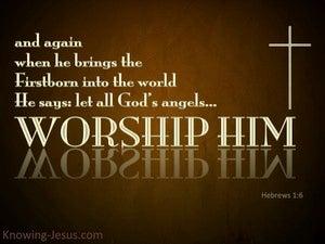 Hebrews 1:6 Let All The Gods Angels Worship Him (brown)