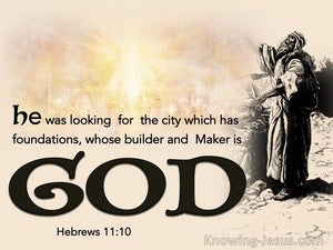 Hebrews 10:11 He Was Looking For The City  Whose Builder Is God (brown)