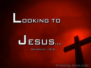 Hebrews 12:2 Looking To Jesus (windows)01:30