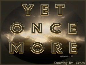 Hebrews 12:27 Yet Once More (brown)