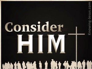 Hebrews 12:3  Consider Him (devotional)02:15 (beige)