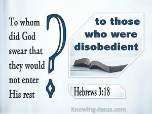 Hebrews 3:18 To Whom Did He Swear That They Would Not Enter His Rest (blue)