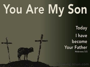 Hebrews 5:5 You Are My Son Today I Become Your Father (sage)