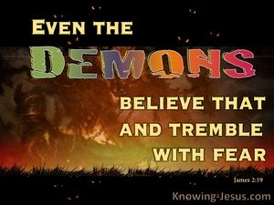 James 2:19 Even Demons Believe and Tremble black
