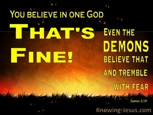 James 2:19 Even Demons Believe and Tremble yellow