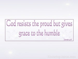 James 4:6 God Resists The Proud But Gives Grace To The Humble pink
