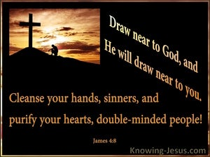 James 4 8 Draw Near To God And He Will Draw Near To You Cleanse Your
