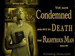 James 5:6 You Condemned And Put The Righteous Man To Death gray