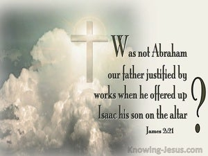 James 2:21 Was Not Abraham Justified By Works:Offering Issac (green)
