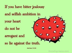 James 3:14 Bitter Jealousy And Selfish Ambition In Your Heart (green)