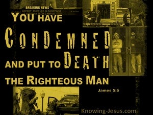 James 5:6 You Condemned And Put The Righteous Man To Death (black)