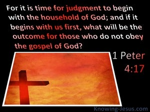 1 Peter  4-17 Time For Judgement To Begin At The Household Of God (black)