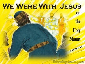 2 Peter 1:18 We Were WIth Jesus On The Holy Mountain (yellow)
