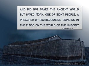 2 Peter 2:5 God Did Not Spare The Ancient World But Saved Noah A Preacher Of Righteousness (black)