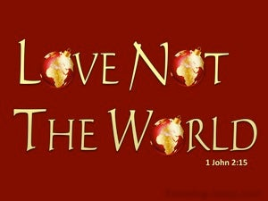 1 John 2:15 Love Not The World gold