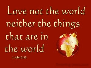 1 John 2:15 Love Not The World (red)