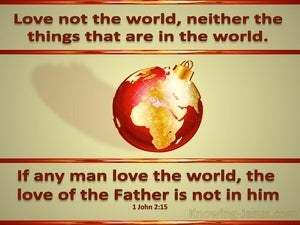 1 John 2:15 Love Not The World sage