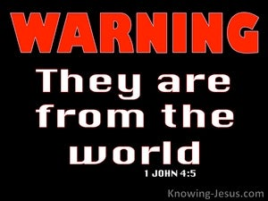 1 John 4:5 They Are From The World red
