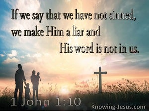 1 John 1:10 If We Say We Have Not Sinned, We Make Him A Liar (brown)