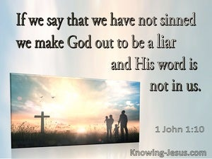 1 John 1:10 If We Say We Have Not Sinned, We Make Him A Liar (sage)