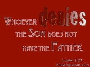 1 John 2:23 Whoever Denies:Confesses The Son Denies:Confesses The Father (red)