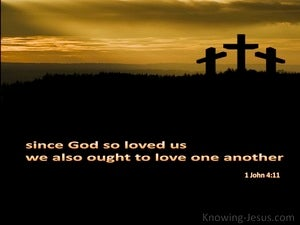 1 John 4:11  Since God Loved Us We Ought to Love (brown)
