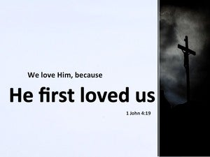 1 John 4:19 We Love Him Because He First Loved Us (white)