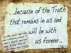 2 John 1:2 The Truth Is With Us Forever brown