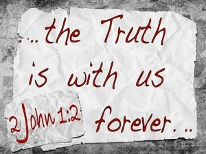 2 John 1:2 The Truth Is With Us Forever gray
