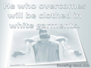Revelation 3:5 He Who Overcome Will Wear White Garments:gray