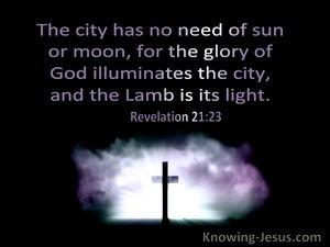 Revelation 21:23 The City Had No Need Of Sun Or Moon For The Glory Of God Illuminates The City (windows)09:23