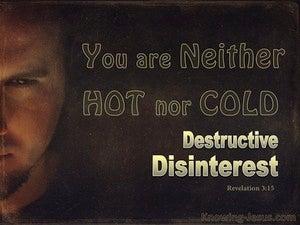Revelation 3:15 Destructive Disinterest (devotional)07:01 (brown)