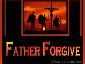 Father Forgive (devotional) - Luke 23:34