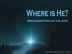 Matthew 2:2 Where is He Who Is Born King Of The Jews (aqua)