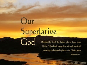 Ephesians 1:3 Our Superlative God (devotional)07:05 (orange)