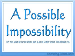 Philippians 2:5 A Possible Impossibility (devotional)11:13 (blue)