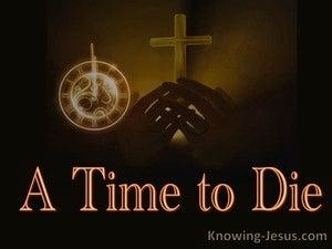 Ecclesiastes 3:2 A Time to Die (devotional)10:31 (brown)