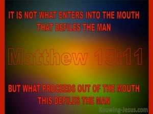 Matthew 15:11 It Is Not What Goes Into The Mouth That Defiles A Man (red)