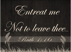 Ruth 1:16 Entreat Me Not To Leave You (white)