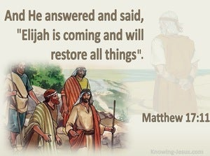 Matthew 17:11 Elijah Is Coming And Will Restore All Things (brown)