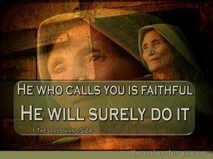 1 Thessalonians 5:24 He Who Calls You Is Faithful. He Will Surely Do It (windows)06:08
