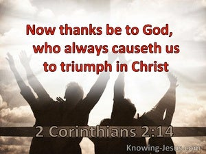 2 Corinthians 2:14 Now Thanks Be To God Who Causes Us To Triumph (utmost)10:24