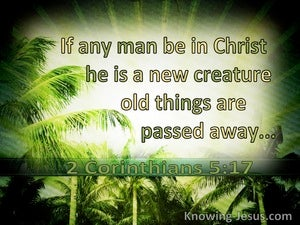 2 Corinthians 5:17 If Any Man Is In Christ He Is A New Creature (utmost)10:23