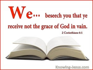 2 Corinthians 6:1 We Beseech You Not To Receive The Grace Of God In Vain (utmost)06:26