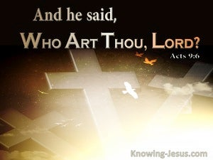 Acts 9:6 And He Said Who Art Thou Lord (utmost)07:18