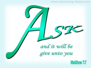 Matthew 7:7  Ask And It Will Be Given To You (green)