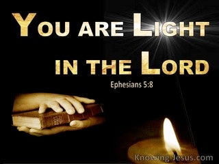 Ephesians 5:8  You Are Light In The Lord (gold)