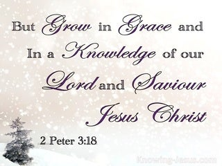 2 Peter 3:18 Grow In Grace And In Knowledge of Jesus Christ (white)