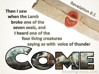 Revelation 6:1 One Of The Four Living Creatures Said Come And See (brown)
